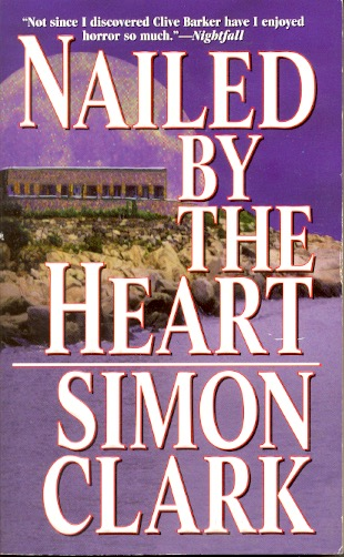 Nailed By the Heart. Simon Clark.