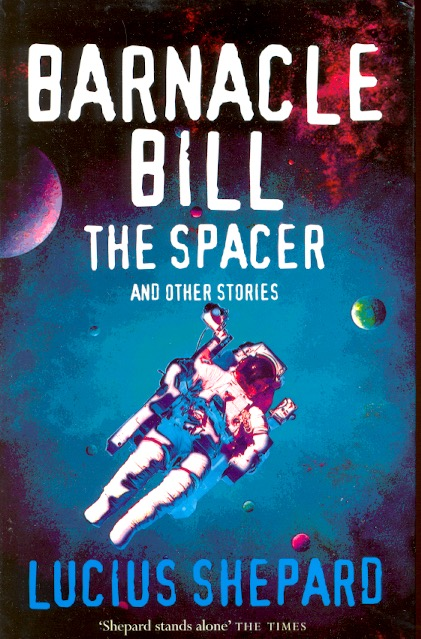 Barnacle Bill the Spacer and Other Stories. Lucius Shepard.