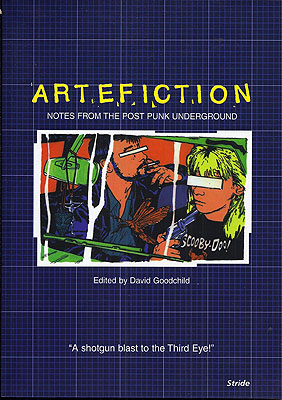 Artefiction: Notes from the Post Punk Underground. David Goodchild.