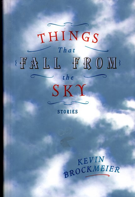Things That Fall From the Sky. Kevin Brockmeier.