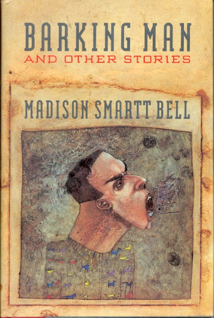 Barking Man and Other Stories. Madison Smartt Bell.