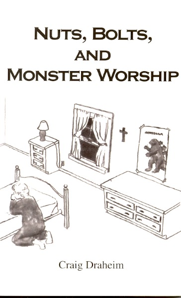 Nuts, Bolts, and Monster Worship. Craig Draheim.