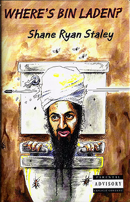 Where's Bin Laden? Shane Ryan Staley.