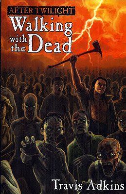 After Twilight: Walking with the Dead. Travis Adkins.