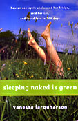 Sleeping Naked Is Green: How an Eco-Cynic Unplugged Her Fridge, Sold Her Car, and Found Love in 366 Days. Vanessa Farquharson.