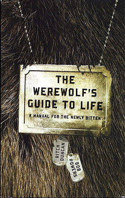 The Werewolf's Guide to Life: A Manual for the Newly Bitten. Ritch Duncan, Rob Powers.
