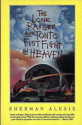 The Lone Ranger and Tonto Fistfight in Heaven. Sherman Alexie.