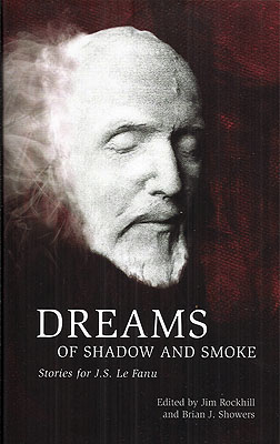 Dreams of Shadow and Smoke: Stories for J.S. Le Fanu. Jim Rockhill, Brian J. Showers.