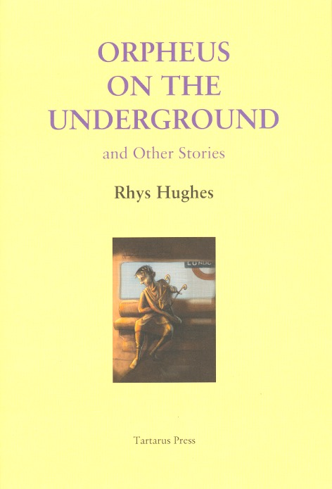 Orpheus on the Underground. Rhys Hughes.