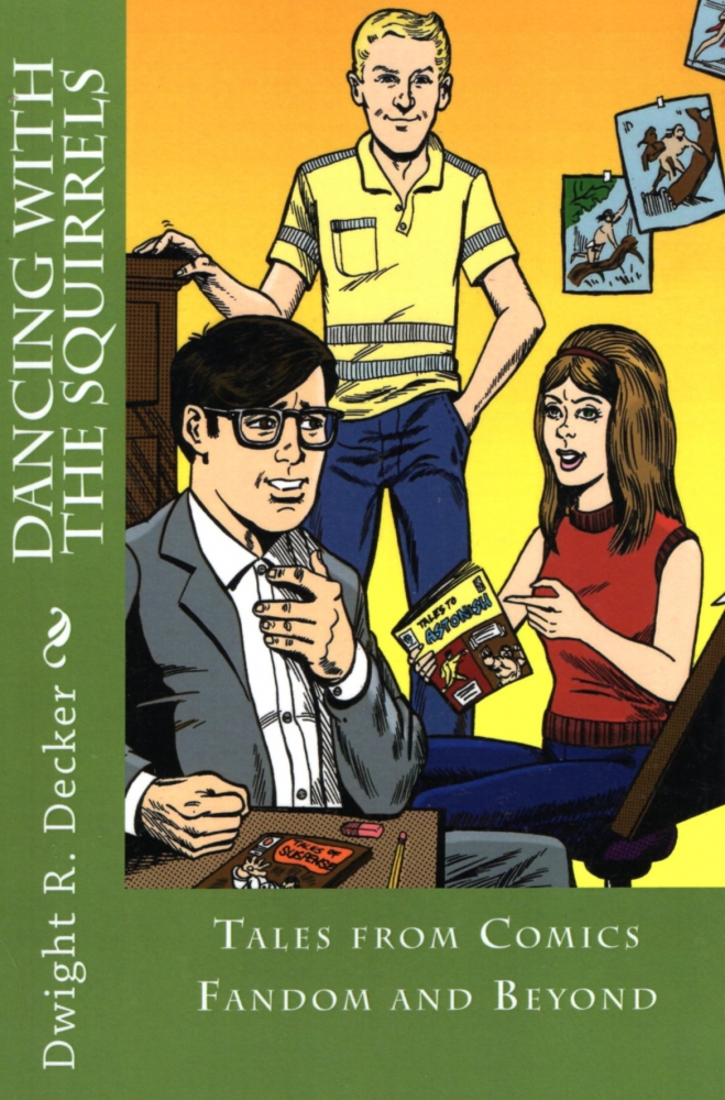 Dancing with the Squirrels: Tales from Comics Fandom and Beyond. Dwight R. Decker.