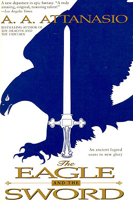 The Eagle and the Sword. A. A. Attanasio.