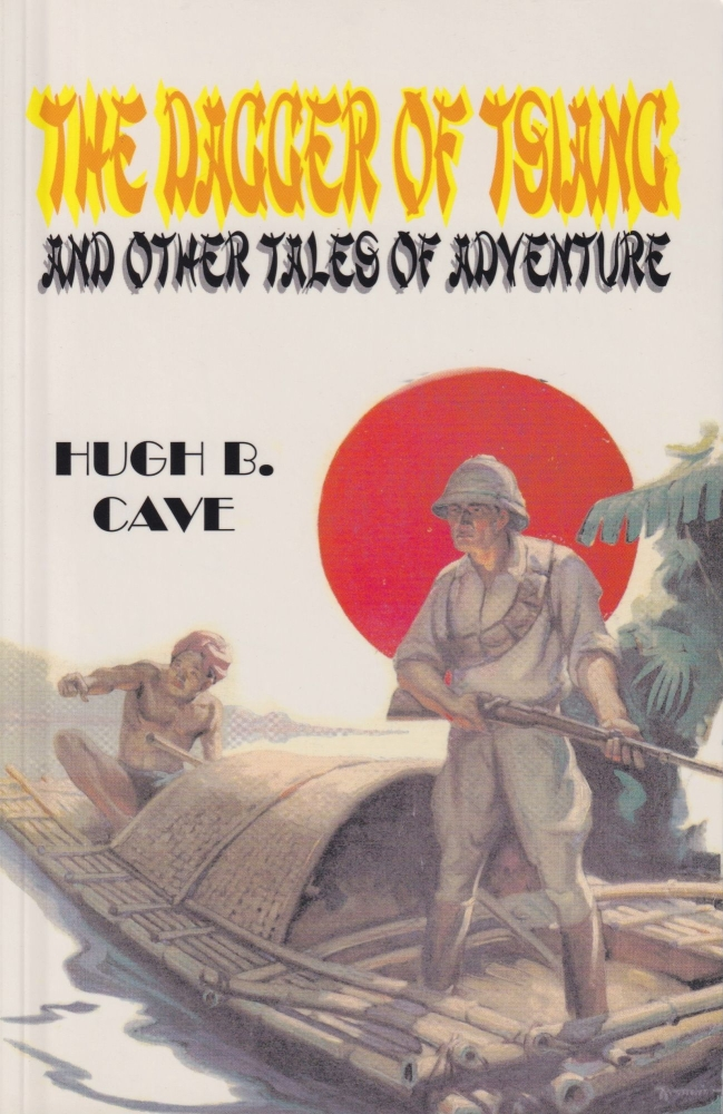 The Dagger of Tsiang and Other Tales of Adventure. Hugh B. Cave.