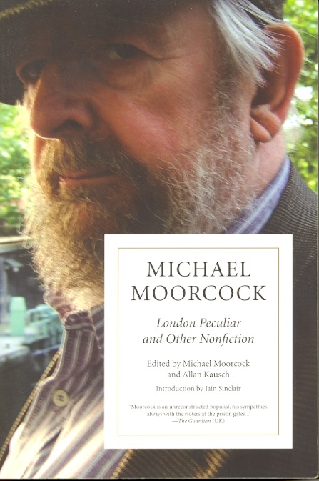 London Peculiar and Other Nonfiction. Michael Moorcock.