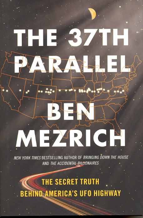 The 37th Parallel: The Secret Truth Behind America's UFO Highway. Ben Mezrich.