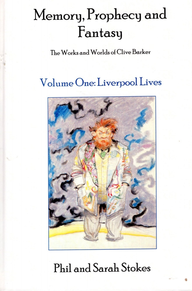 Memory, Prophecy and Fantasy: The Works and Worlds of Clive Barker: Volume 1, Liverpool Lives. Phil Stokes, Sarah, re: Clive Barker.