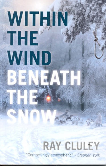 Within the Wind, Beneath the Snow. Ray Cluley.