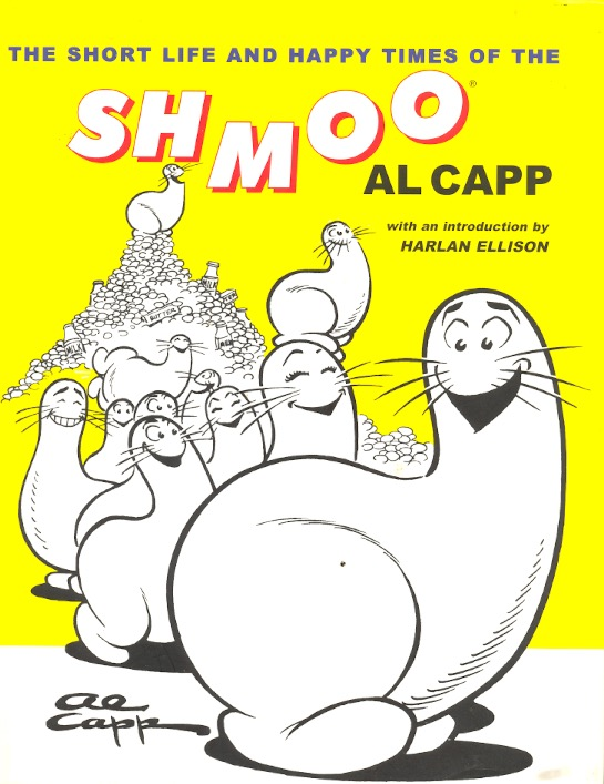 The Short Life and Happy Times of the Shmoo. Al Capp, Harlan Ellison.