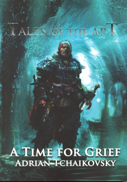 A Time for Grief: Tale of the Apt Book 2. Adrian Tchaikovsky.