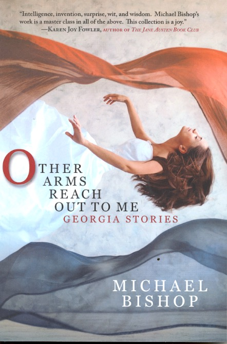 Other Arms Reach Out to Me: Georgia Stories. Michael Bishop.