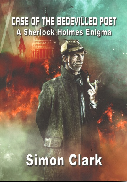 Case of the Bedevilled Poet: A Sherlock Holmes Enigma. Simon Clark.