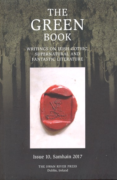 The Green Book Writings on Irish, Gothic, Supernatural and Fantastic Literature: Issue 10, Samhain 2017. Brian J. Showers.