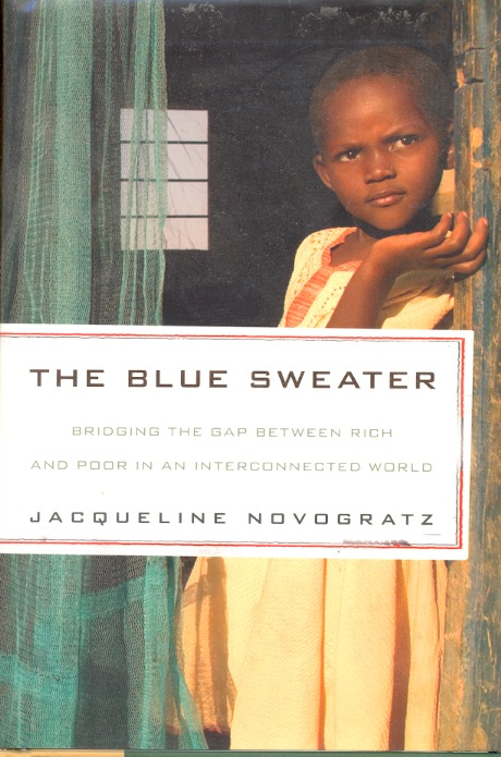 The Blue Sweater : Bridging the Gap Between Rich and Poor in an Interconnected World. Jacqueline Novogratz.
