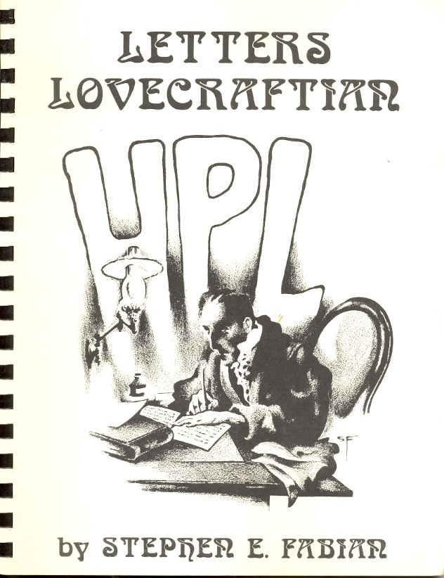 Letters Lovecraftian - an Alphabet of Illuminated Letters Inspired by the Works of the Late Master of the Weird Tale, Howard Phillips Lovecraft. Stephen E. Fabian.
