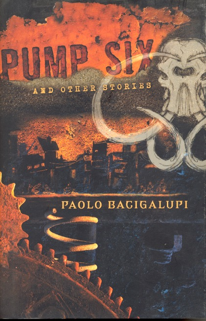 Pump Six and Other Stories. Paolo Bagigalupi.
