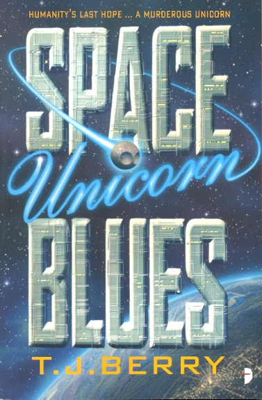 Space Unicorn Blues: Reason Book 1. T. J. Berry.