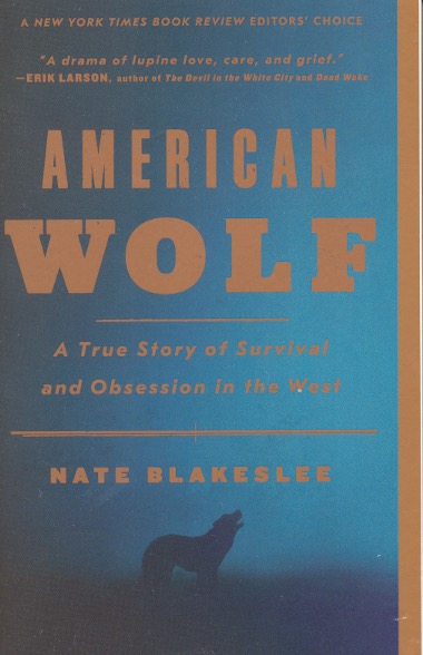 American Wolf: A True Story of Survival and Obsession in the West. Nate Blakeslee.