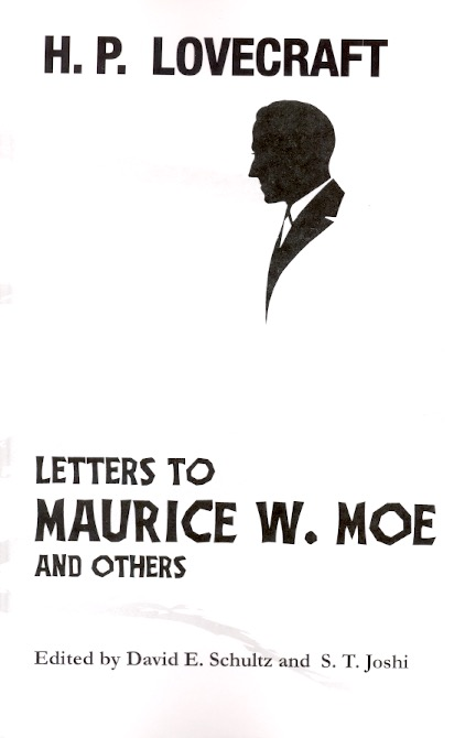 H. P. Lovecraft: Letters to Maurice W. Moe and Others. H. P. Lovecraft.