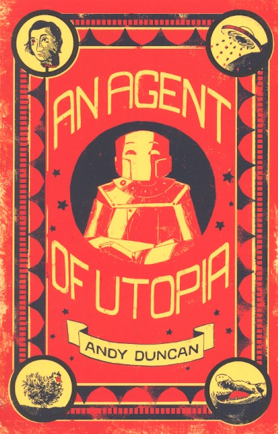 An Agent of Utopia: New and Selected Stories. Andy Duncan.