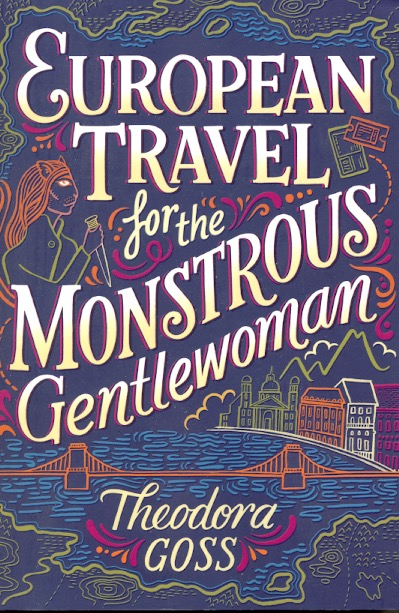 European Travel for the Monstrous Gentlewoman: Extraordinary Adventures of the Athena Club Book 2. Theodora Goss.