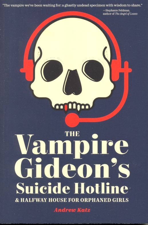 The Vampire Gideon's Suicide Hotline and Halfway House for Orphaned Girls. Andrew Katz.