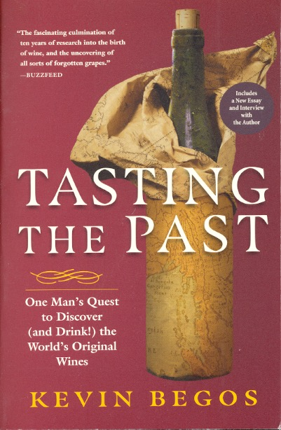 Tasting the Past: One Man's Quest to Discover (and Drink!) the World's Original Wines. Kevin Begos.