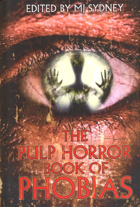 The Pulp Horror Book of Phobias: Volume 1. M. Sydney.