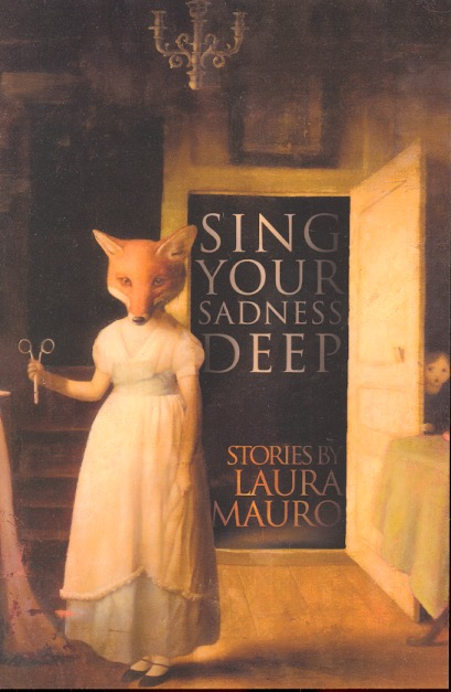 Sing Your Sadness Deep. Laura Mauro.