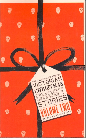 The Valancourt Book of Victorian Christmas Ghost Stories Volume Two. Allen Grove.