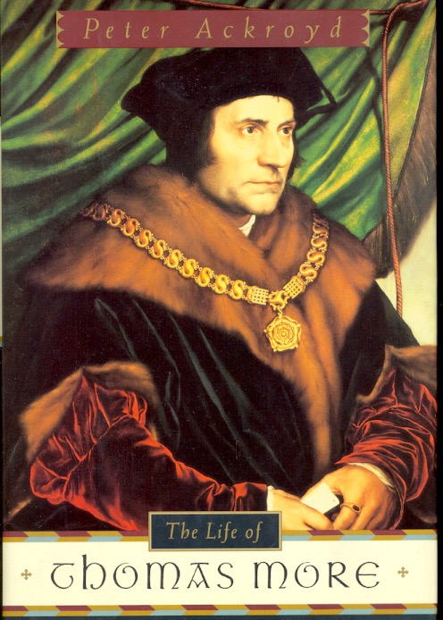 The Life of Thomas More. Peter A. Ackroyd.