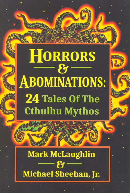 Horrors & Abominations: 24 Tales Of The Cthulhu Mythos. Mark McLaughlin, Michael Sheehan Jr.
