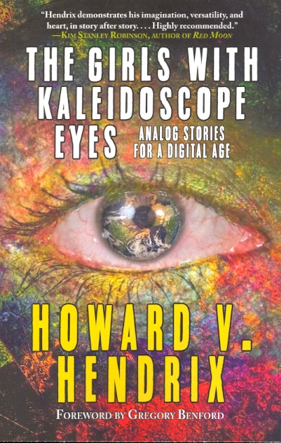 The Girls With Kaleidoscope Eyes: Analog Stories for a Digital Age. Howard V. Hendrix.