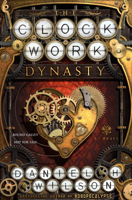 The Clockwork Dynasty. Daniel H. Wilson.