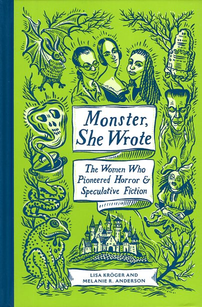Monster, She Wrote: The Women Who Pioneered Horror and Speculative Fiction. Lisa Kroger, Melanie R. Anderson.