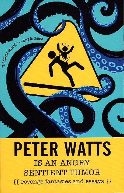 Peter Watts is an Angry Sentient Tumor. Peter Watts.