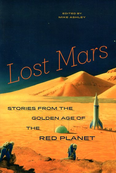 Lost Mars: Stories from the Golden Age of the Red Planet. Mike Ashley.
