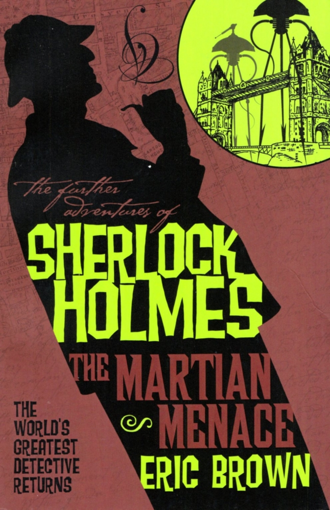 The Further Adventures of Sherlock Holmes: The Martian Menace. Eric Brown.