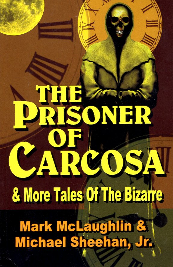 The Prisoner of Carcosa & More Tales of the Bizarre. Mark McLaughlin, Michael Sheehan.