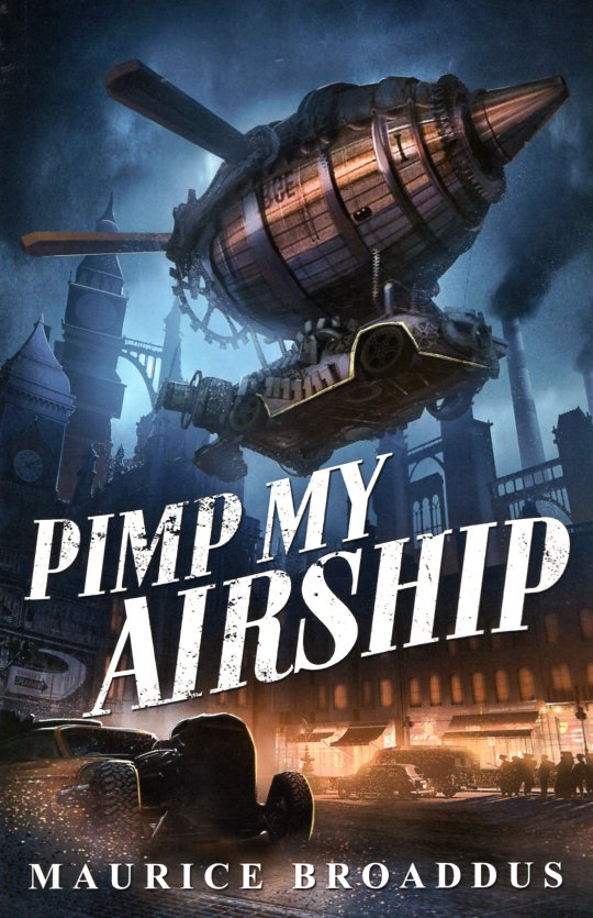 Pimp My Airship: A Naptown by Airship Novel. Maurice Broaddus.