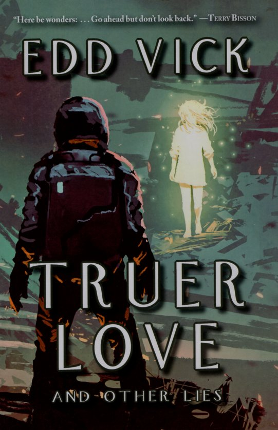 Truer Love and Other Lies. Edd Vick.
