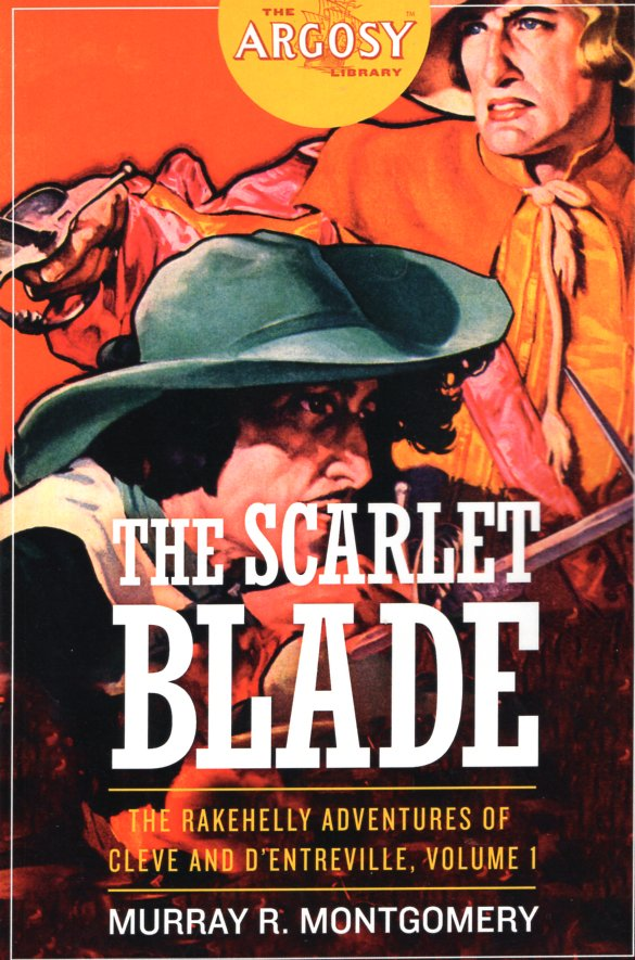The Scarlet Blade: The Rakehelly Adventures of Cleve and d'Entreville, Volume 1. Murray R. Montgomery.